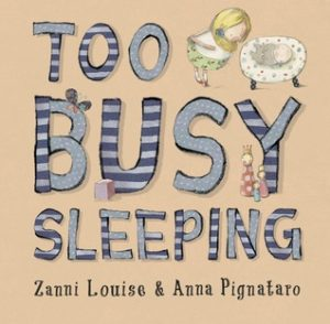 Tension between longing and reality is explored in this exquisite picture book, Too Busy Sleeping by Zanni Louise and Anna Pignatoro