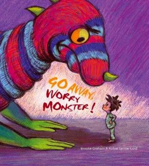 GO AWAY, WORRY MONSTER!: A children's book about anxiety