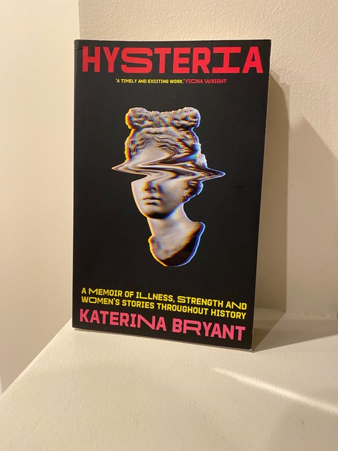 Cover of memoir of chronic illness, HYSTERIA, by Katerina Bryant